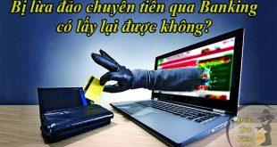 Lừa đảo chuyển tiền qua Internet Banking có lấy lại được không?