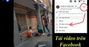 Cách tải video trên Facebook về điện thoại không cần phần mềm miễn phí